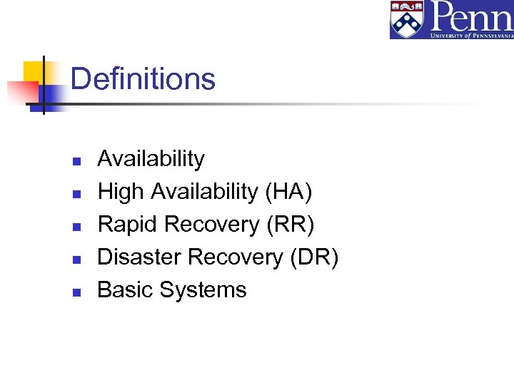 Definitions n n n Availability High Availability (HA) Rapid Recovery (RR) Disaster Recovery (DR)