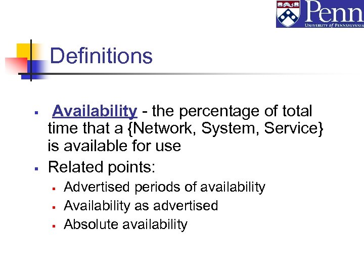 Definitions § § Availability - the percentage of total time that a {Network, System,