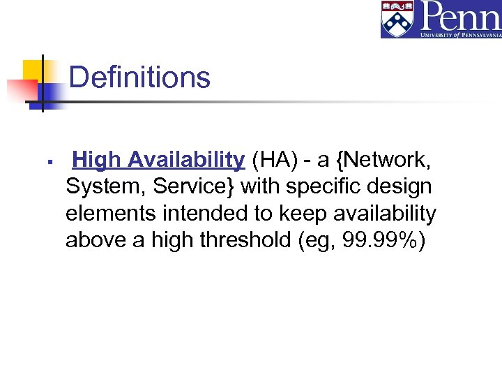 Definitions § High Availability (HA) - a {Network, System, Service} with specific design elements