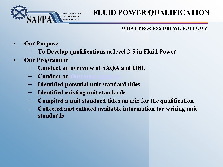 FLUID POWER QUALIFICATION WHAT PROCESS DID WE FOLLOW? • • Our Purpose – To