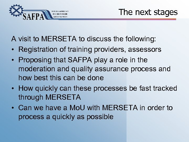 The next stages A visit to MERSETA to discuss the following: • Registration of