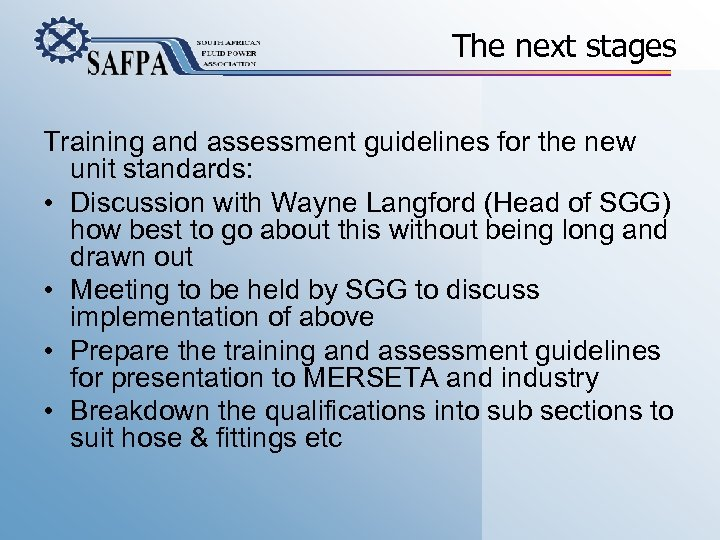 The next stages Training and assessment guidelines for the new unit standards: • Discussion