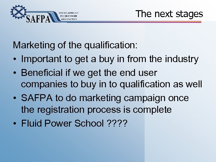 The next stages Marketing of the qualification: • Important to get a buy in