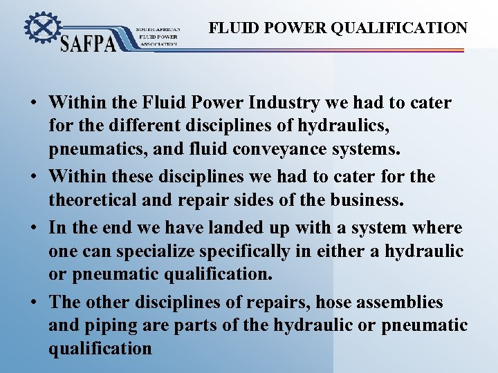 FLUID POWER QUALIFICATION • Within the Fluid Power Industry we had to cater for