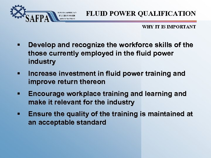 FLUID POWER QUALIFICATION WHY IT IS IMPORTANT § Develop and recognize the workforce skills