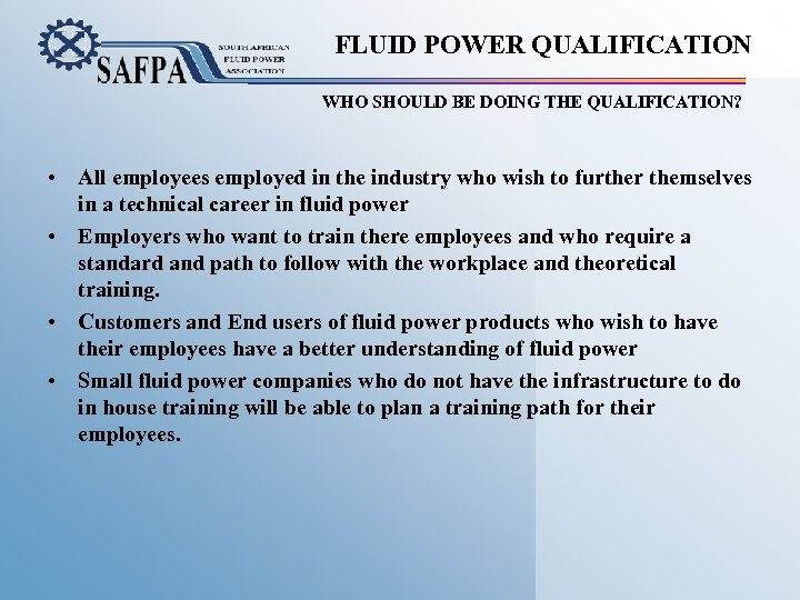 FLUID POWER QUALIFICATION WHO SHOULD BE DOING THE QUALIFICATION? • All employees employed in