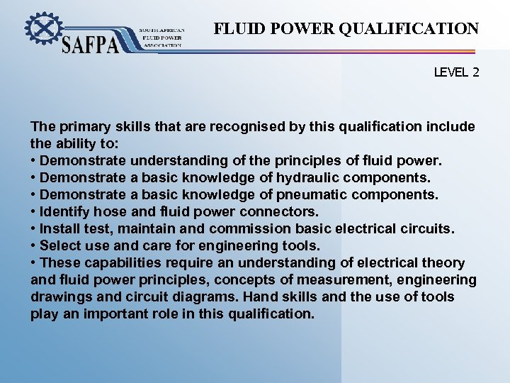 FLUID POWER QUALIFICATION LEVEL 2 The primary skills that are recognised by this qualification