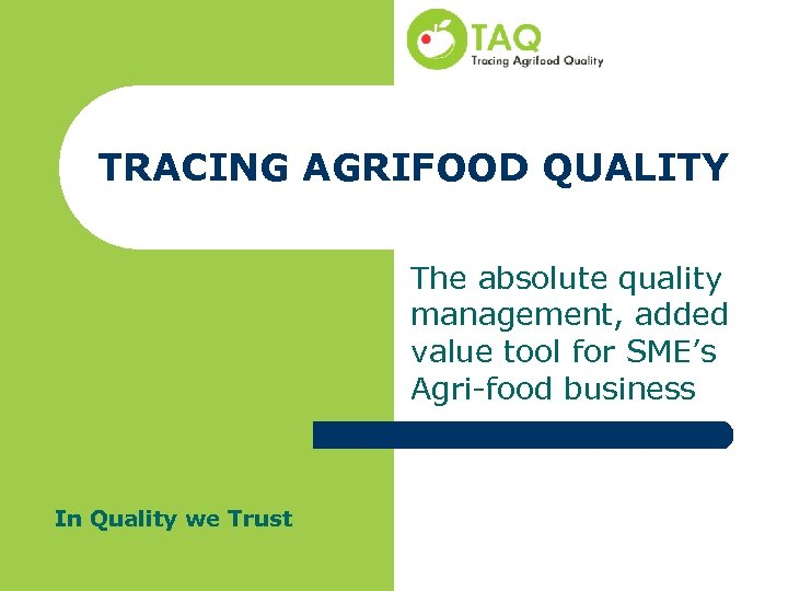 TRACING AGRIFOOD QUALITY The absolute quality management, added value tool for SME's Agri-food business