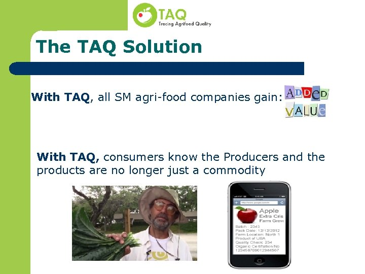 The TAQ Solution With TAQ, all SM agri-food companies gain: With TAQ, consumers know
