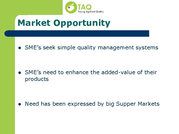 Market Opportunity l SME's seek simple quality management systems l SME's need to enhance