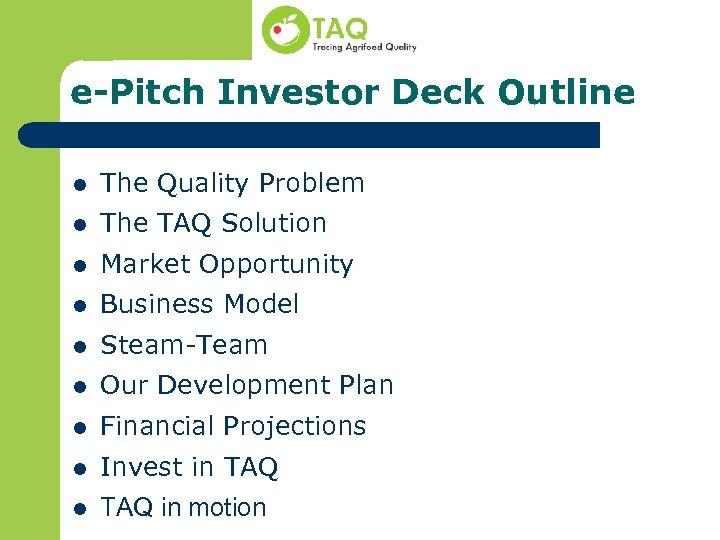 e-Pitch Investor Deck Outline l The Quality Problem l The TAQ Solution l Market