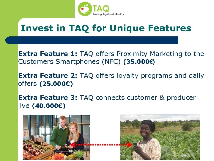 Invest in TAQ for Unique Features Extra Feature 1: TAQ offers Proximity Marketing to