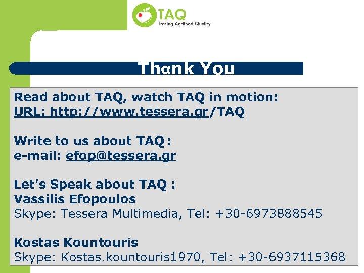 Thαnk You Read about TAQ, watch TAQ in motion: URL: http: //www. tessera. gr/TAQ