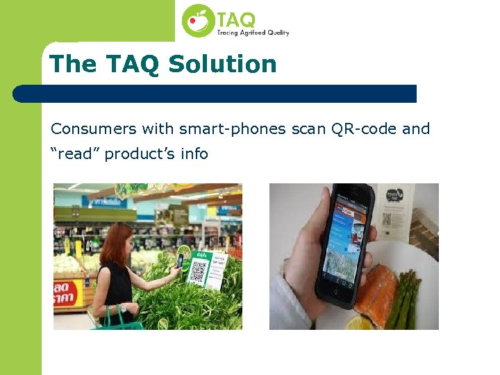 "The TAQ Solution Consumers with smart-phones scan QR-code and ""read"" product's info"