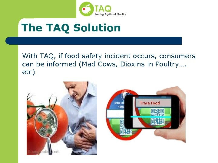The TAQ Solution With TAQ, if food safety incident occurs, consumers can be informed
