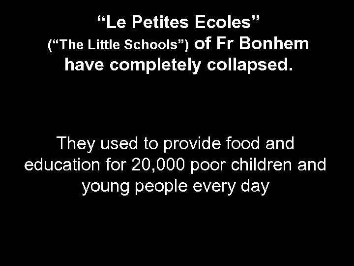 """""""Le Petites Ecoles"""" (""""The Little Schools"""") of Fr Bonhem have completely collapsed. They used"""