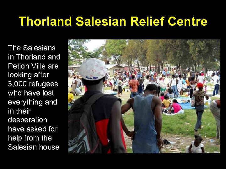 Thorland Salesian Relief Centre The Salesians in Thorland Petion Ville are looking after 3,