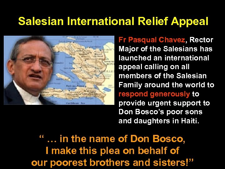 Salesian International Relief Appeal Fr Pasqual Chavez, Rector Major of the Salesians has launched