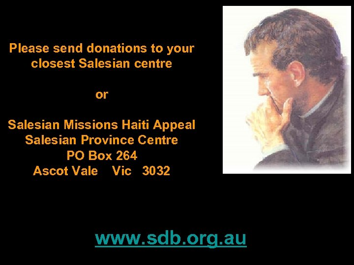 Please send donations to your closest Salesian centre or Salesian Missions Haiti Appeal Salesian
