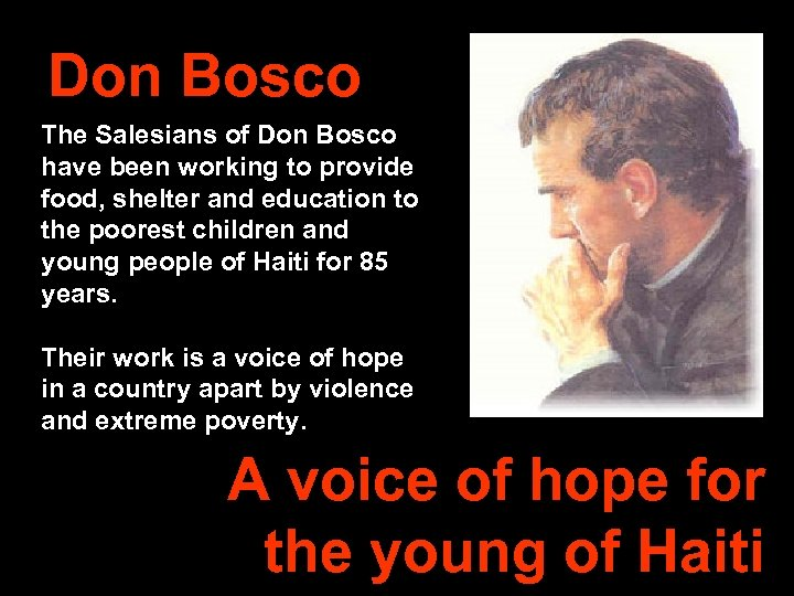 Don Bosco The Salesians of Don Bosco have been working to provide food, shelter