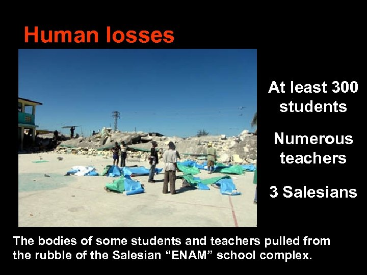 Human losses At least 300 students Numerous teachers 3 Salesians The bodies of some