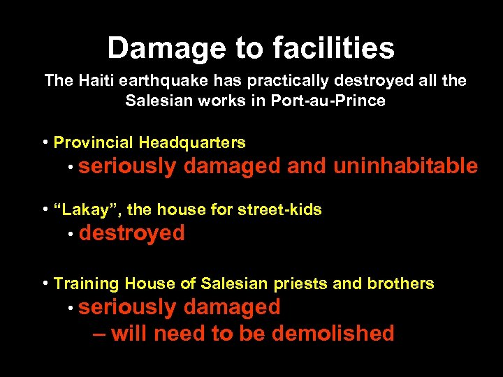 Damage to facilities The Haiti earthquake has practically destroyed all the Salesian works in