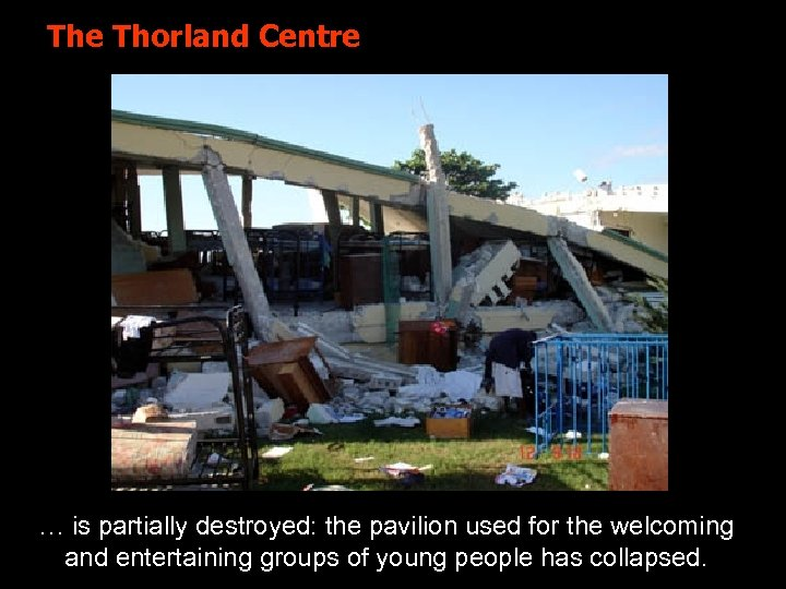 The Thorland Centre … is partially destroyed: the pavilion used for the welcoming and