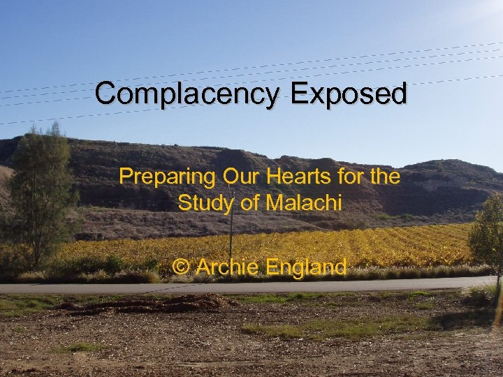 Complacency Exposed Preparing Our Hearts for the Study of Malachi © Archie England