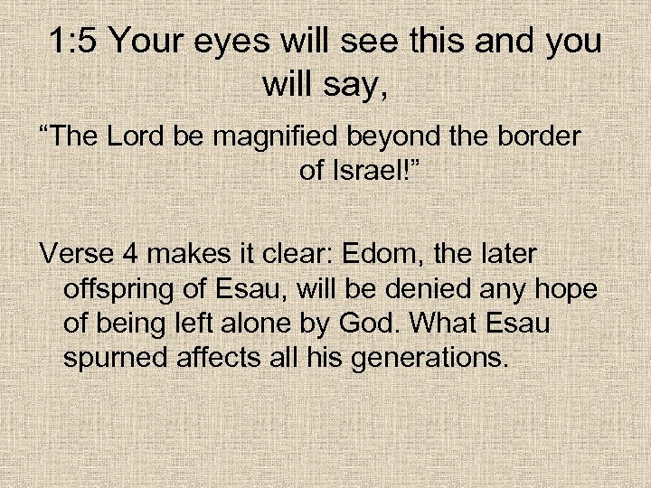 "1: 5 Your eyes will see this and you will say, ""The Lord be"