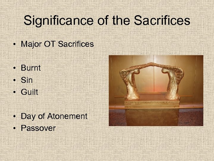 Significance of the Sacrifices • Major OT Sacrifices • Burnt • Sin • Guilt