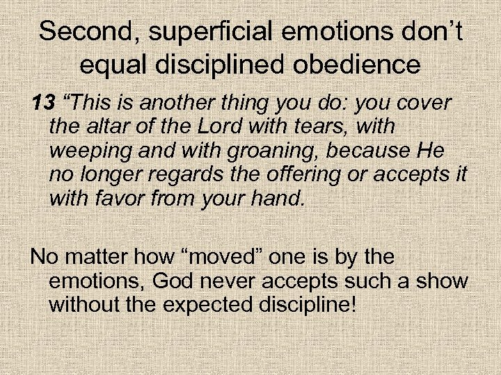 "Second, superficial emotions don't equal disciplined obedience 13 ""This is another thing you do:"