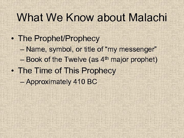 What We Know about Malachi • The Prophet/Prophecy – Name, symbol, or title of