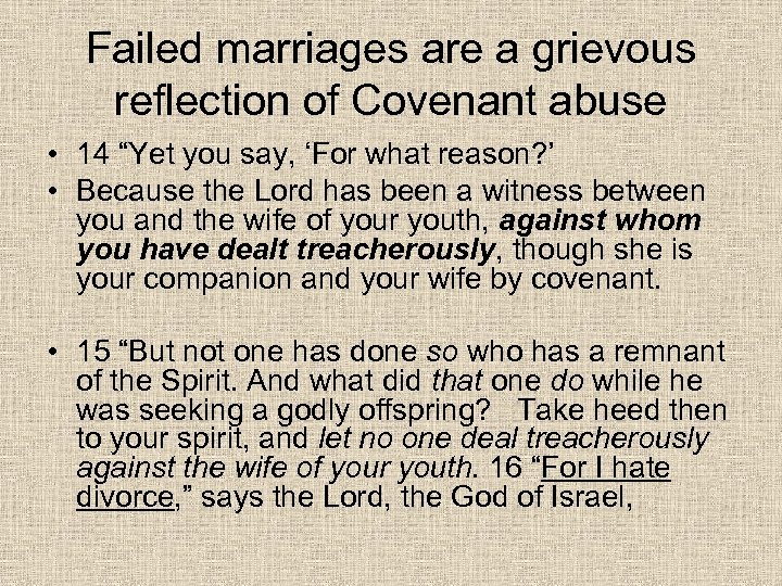 "Failed marriages are a grievous reflection of Covenant abuse • 14 ""Yet you say,"