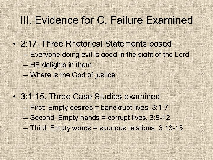 III. Evidence for C. Failure Examined • 2: 17, Three Rhetorical Statements posed –