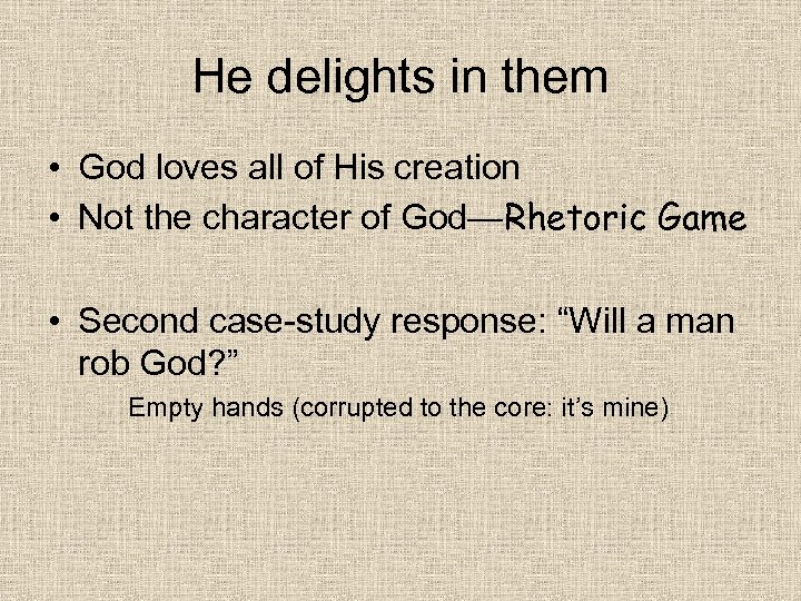 He delights in them • God loves all of His creation • Not the