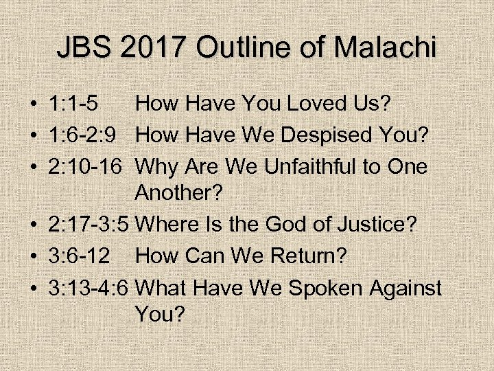 JBS 2017 Outline of Malachi • 1: 1 -5 How Have You Loved Us?