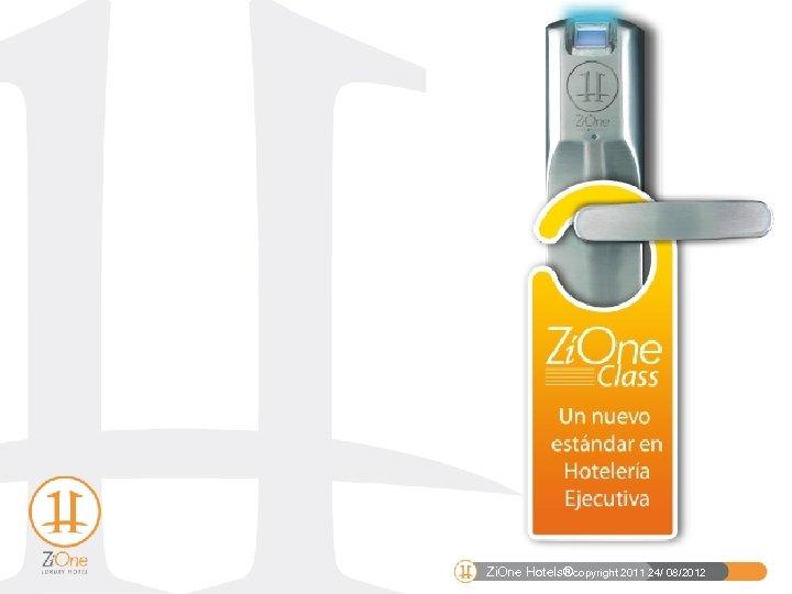 Un nuevo estándar en hotelería ejecutiva Zi. One Hotels®copyright 2011 24/ 08/2012