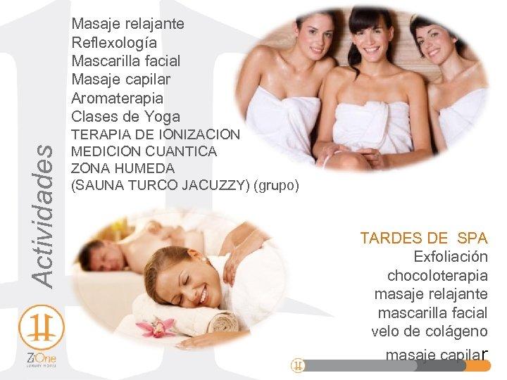 Actividades Masaje relajante Reflexología Mascarilla facial Masaje capilar Aromaterapia Clases de Yoga TERAPIA DE