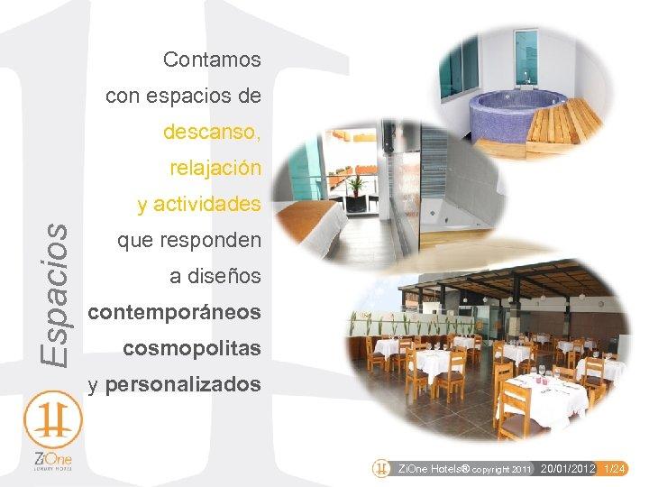 Contamos con espacios de descanso, relajación Espacios y actividades que responden a diseños contemporáneos