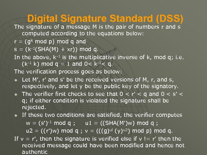 Digital Signature Standard (DSS) The signature of a message M is the pair of