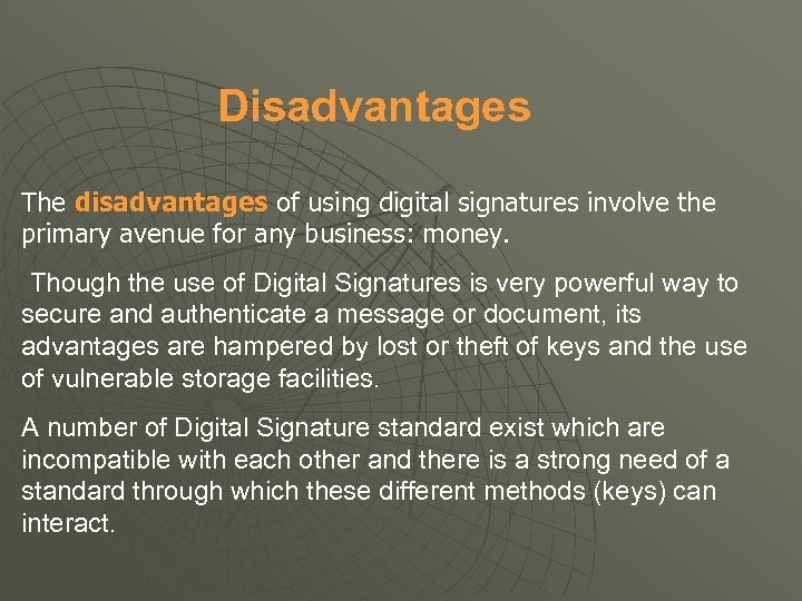 Disadvantages The disadvantages of using digital signatures involve the primary avenue for any business: