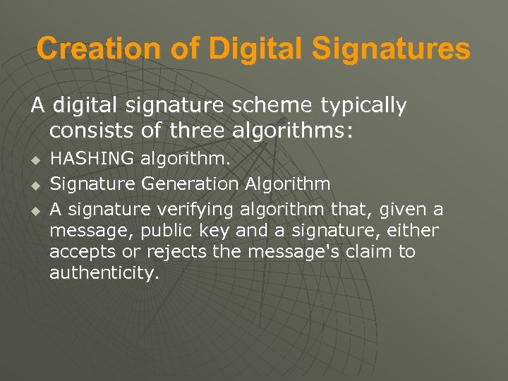 Creation of Digital Signatures A digital signature scheme typically consists of three algorithms: HASHING