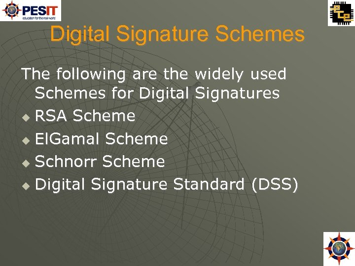 Digital Signature Schemes The following are the widely used Schemes for Digital Signatures RSA