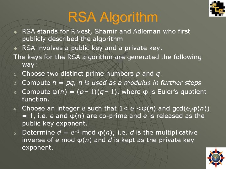 RSA Algorithm RSA stands for Rivest, Shamir and Adleman who first publicly described the