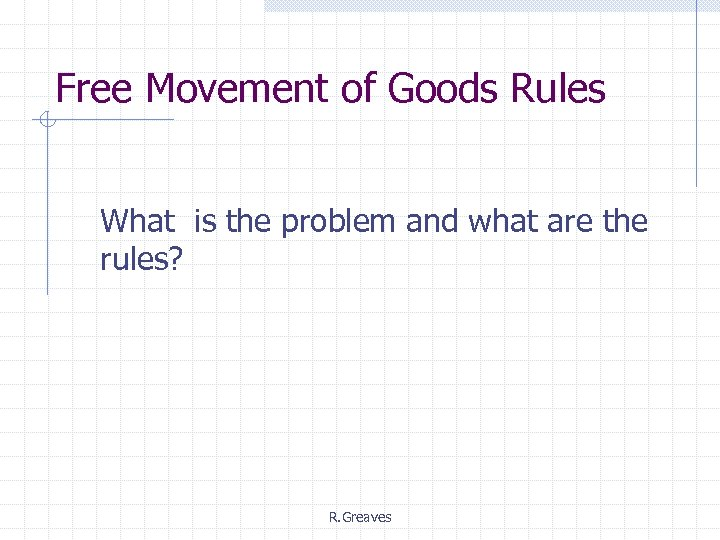 Free Movement of Goods Rules What is the problem and what are the rules?