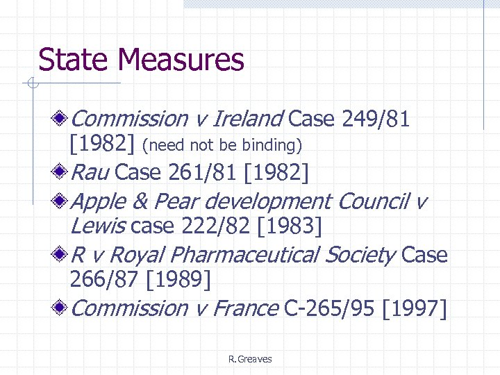 State Measures Commission v Ireland Case 249/81 [1982] (need not be binding) Rau Case