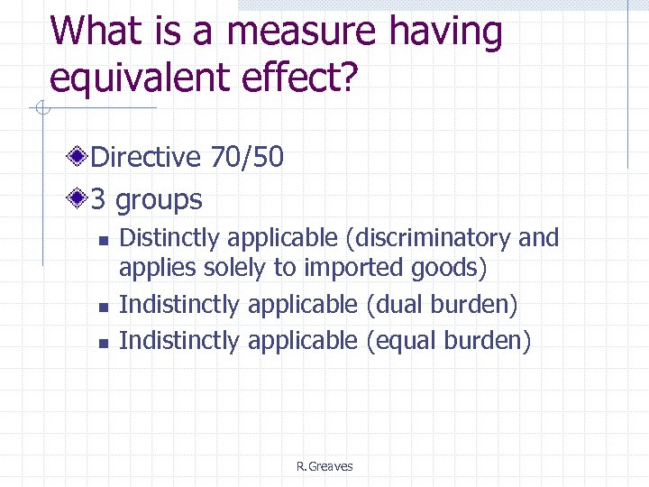 What is a measure having equivalent effect? Directive 70/50 3 groups n n n