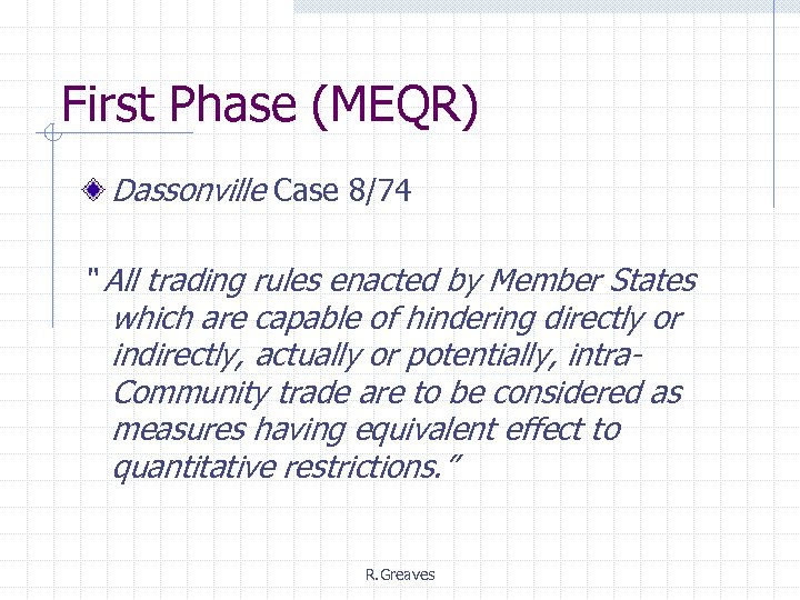 "First Phase (MEQR) Dassonville Case 8/74 "" All trading rules enacted by Member States"