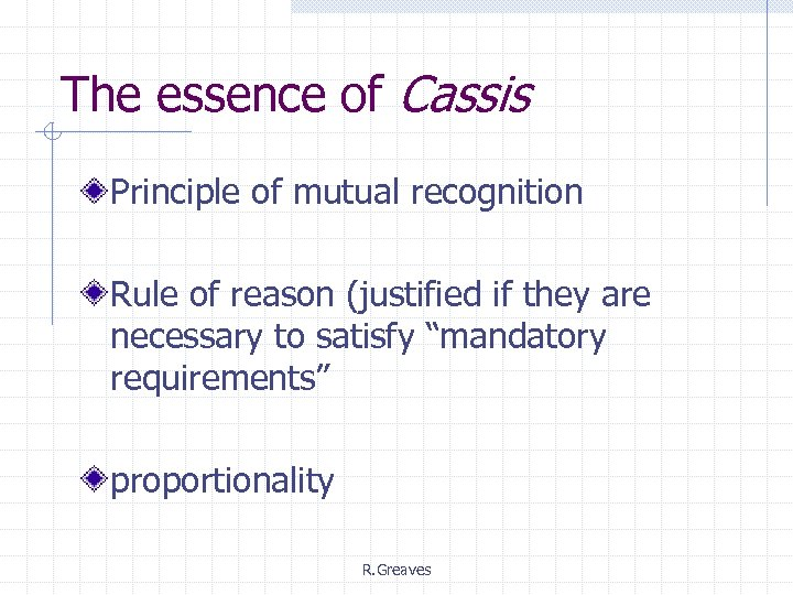 The essence of Cassis Principle of mutual recognition Rule of reason (justified if they