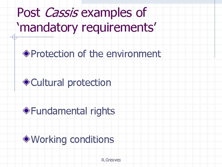 Post Cassis examples of 'mandatory requirements' Protection of the environment Cultural protection Fundamental rights